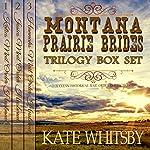 Montana Prairie Brides Trilogy 3 Book Bundle Box Set: A Clean Historical Mail Order Husband Series | Kate Whitsby