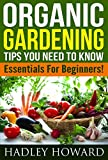 Organic Gardening Tips You Need To Know- Essentials For Beginners!