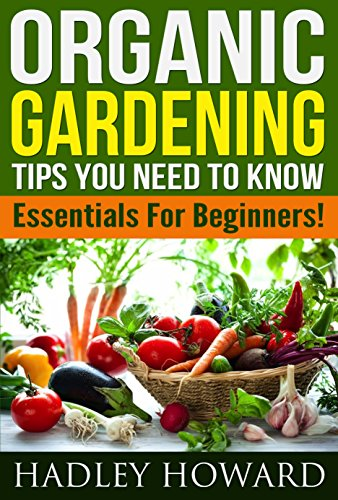 Organic Gardening Tips You Need To Know Essentials For Beginners Ebooklister
