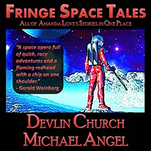 Fringe Space Tales - All of Amanda Love's Stories, in One Place | [Michael Angel, Devlin Church]