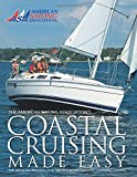Coastal Cruising Made Easy (The American Sailing Association's Coastal Cruising Made Easy)
