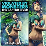 Violated by Monsters: The Raptor River | Hannah Wilde