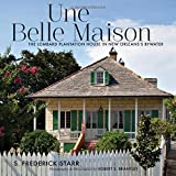 img - for Une Belle Maison: The Lombard Plantation House in New Orleans's Bywater book / textbook / text book