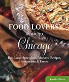 Food Lovers' Guide to® Chicago: Best Local Specialties, Markets, Recipes, Restaurants & Events (Food Lovers' Series)