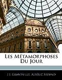 Les Métamorphoses Du Jour (French Edition) (1144660831) by Grandville, J J.