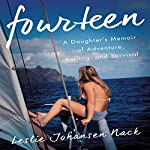 Fourteen: A Daughter's Memoir of Adventure, Sailing, and Survival   Leslie Johansen Nack
