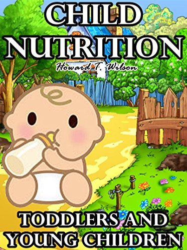 Child Nutrition. Toddlers and Young Children: How to plan your child's nutrition and diet plan with healthy foods and nutrition for kids! by Howard T. Wilson