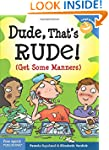 Dude, That's Rude!: (Get Some Manners...