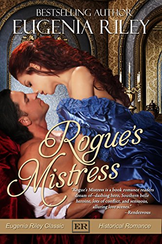 A #1 Bestseller in Victorian Historical Romance! Rogue's Mistress by Eugenia Riley. Can their fragile relationship survive all the secrets of their tortured pasts and bring love and healing to their shattered hearts?