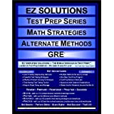 EZ Solutions - Test Prep Series - Math Strategies - Alternate Methods - GRE (Edition: Updated. Version: Revised. 2012) ~ EZ Solutions