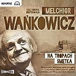 Na tropach Smetka | Melchior Wankowicz