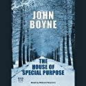 The House of Special Purpose (       UNABRIDGED) by John Boyne Narrated by Richard Teverson