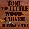 Toni, The Little Woodcarver Audiobook by Johanna Spyri Narrated by Kate Reading