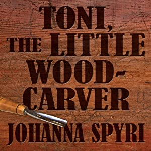 Toni, The Little Woodcarver | [Johanna Spyri]