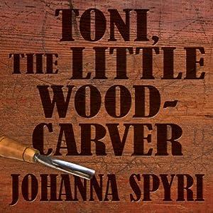 Toni, The Little Woodcarver | [Johanna Spyri]