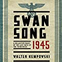 Swansong 1945: A Collective Diary of the Last Days of the Third Reich (       UNABRIDGED) by Walter Kempowski, Shaun Whiteside (translator) Narrated by Eric G. Dove, Christine Williams