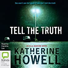 Tell the Truth: Detective Ella Marconi, Book 8 (       UNABRIDGED) by Katherine Howell Narrated by Caroline Lee