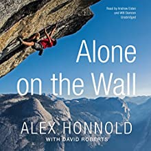 Alone on the Wall | Livre audio Auteur(s) : Alex Honnold, David Roberts Narrateur(s) : Andrew Eiden, Will Damron