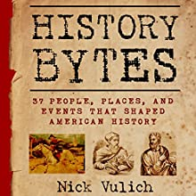 History Bytes: 37 People, Places, and Events that Shaped American History (       UNABRIDGED) by Nick Vulich Narrated by John McBride