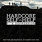 Hardcore Self Help: F**k Depression | Robert Duff