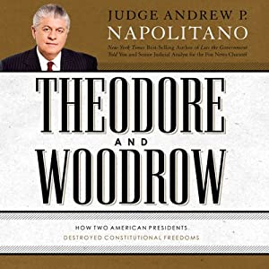 Theodore and Woodrow: How Two American Presidents Destroyed Constitutional Freedom | [Andrew Napolitano]