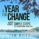 A Year for Change: 52 Simple Steps to Transform Your Life Audiobook by Tom Miles Narrated by Sean Householder