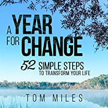 A Year for Change: 52 Simple Steps to Transform Your Life (       UNABRIDGED) by Tom Miles Narrated by Sean Householder