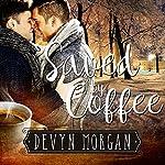 Saved by Coffee   Devyn Morgan