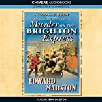 Murder on the Brighton Express (       UNABRIDGED) by Edward Marston Narrated by Sam Dastor