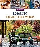 Deck Ideas that Work (Taunton's Ideas That Work)