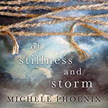 Of Stillness and Storm Audiobook by Michele Phoenix Narrated by Michelle Lasley