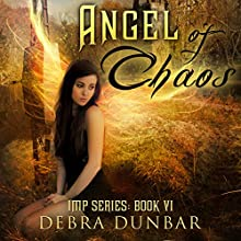 Angel of Chaos: Imp, Book 6 (       UNABRIDGED) by Debra Dunbar Narrated by Angela Rysk