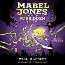 Mabel Jones and the Forbidden City Audiobook by Will Mabbitt Narrated by Mark Heap