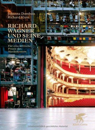 Richard Wagner und seine Medien: Fuer eine kritische Praxis des Musiktheaters