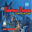 Sherlock Holmes: Secrets of the Dead Audiobook by Jack Beddows Narrated by George Kuch