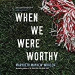 When We Were Worthy | Marybeth Mayhew Whalen