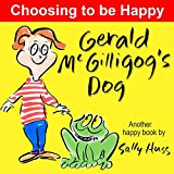 Children s Books: GERALD MCGILLIGOG S DOG (Funny, Whimsical, Rhyming Bedtime Story Picture Book, Beginner Readers about Choosing to be Happy, ages 2-8)