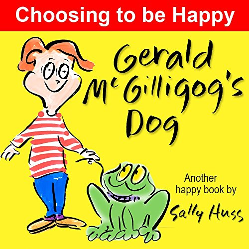 Children'S Books: Gerald Mcgilligog'S Dog (Funny, Whimsical, Rhyming Bedtime Story/Picture Book, For Beginner Readers About Choosing To Be Happy, Ages 2-8) (Happy Children'S Series Book 9)