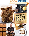 Josey Baker Bread: Get Baking - Make...