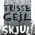 Skjul [Hide] | Trisse Geil