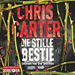 Die stille Bestie (Hunter und Garcia Thriller 6) | Chris Carter