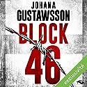 Block 46 | Livre audio Auteur(s) : Johana Gustawsson Narrateur(s) : Emilie Ramet