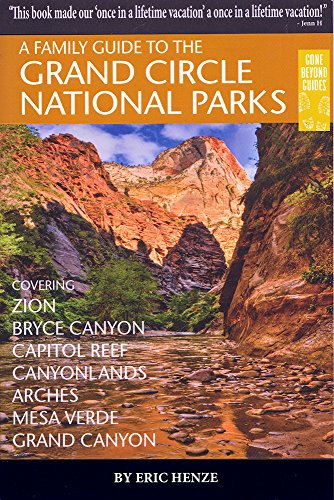 A Family Guide to the Grand Circle National Parks: Covering Zion, Bryce Canyon, Capitol Reef, Canyonlands, Arches, Mesa
