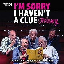 I'm Sorry I Haven't a Clue Treasury: Classic BBC Radio Comedy Radio/TV Program by  BBC Radio Comedy Narrated by Barry Cryer, Graeme Garden, Humphrey Lyttleton