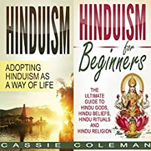 Hinduism: Adopting Hinduism as a Way of Life + The Ultimate Guide to Hindu Gods, Hindu Beliefs, Hindu Rituals and Hindu Religion | Livre audio Auteur(s) : Cassie Coleman Narrateur(s) : sangita chauhan
