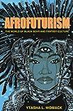 Ytasha L. Womack Afrofuturism: The World of Black Sci-Fi and Fantasy Culture