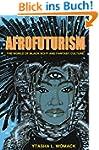 Afrofuturism: The World of Black Sci-...