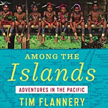 Among the Islands: Adventures in the Pacific (       UNABRIDGED) by Tim Flannery Narrated by Noah Michael Levine