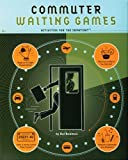 Commuter Waiting Games: Activities for the Impatient