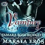 Vampire: Alpha Claim 3   Tamara Rose Blodgett,Marata Eros